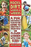 Rocks, Dirt, Worms and Weeds: A Fun, User-Friendly, Illustrated Guide to Creating a Vegetable or Flower Garden with Your Kids