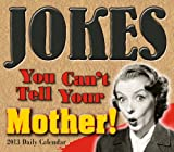 img - for Jokes You Can't Tell Your Mother 2013 Box/Daily (calendar) book / textbook / text book