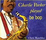 Charlie Parker Played Be Bop [With Paperback Book]