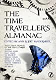 TheTime Traveller's Almanac: The Ultimate Treasury of Time Travel Fiction - Brought to You from the Future