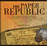 The Paper Republic: The Struggle for Money, Credit and Independence in the Republic of Texas