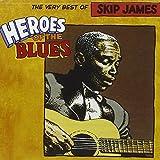 Heroes Of The Blues- Very Best Of Skip James