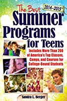 The Best Summer Programs for Teens: America's Top Classes, Camps, and Courses for College-Bound Students
