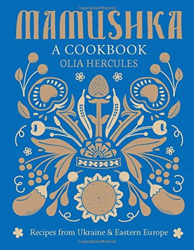 Mamushka: Recipes from Ukraine and Eastern Europe