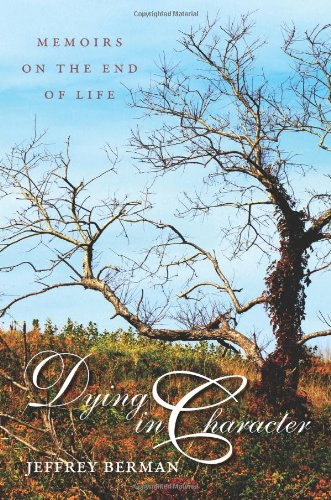 Dying in Character: Memoirs on the End of Life