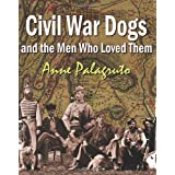 Civil War Dogs And The Men Who Loved Them ~ Anne Palagruto