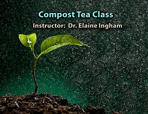 Compost Tea Class Online for Organic Gardening by Dr. Elaine Ingham (Elaine Ingham Compost Tea compare prices)