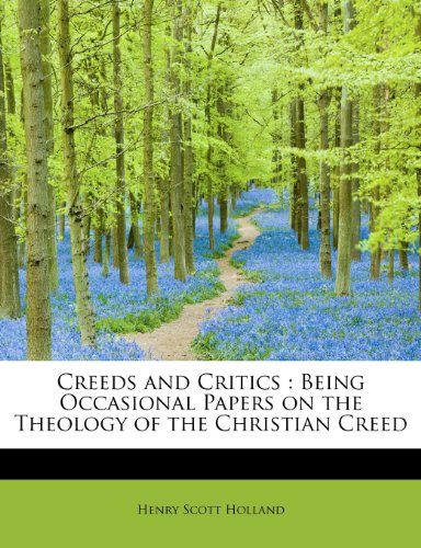 Creeds and Critics: Being Occasional Papers on the Theology of the Christian Creed