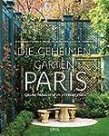 Die geheimen G�rten von Paris: Gr�ne...