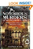Notorious Murders of the Twentieth Century: Famous and Forgotten British Cases (True Crime)
