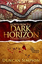 Secrets From The Dark Horizon: A Reader's Companion Guide (the Dark Horizon Trilogy Book 0)