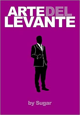 El Arte del Levante: Seducción. Mujeres. Todo en un mismo lugar. (Spanish Edition)