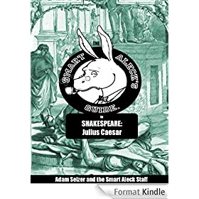 Smart Aleck's Guide to Shakespeare: Julius Caesar: Includes our full Shakespeare 101 guide (English Edition)