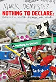 Nothing To Declare: Confessions of an Unsuccessful Drug Smuggler, Dealer, and Addict