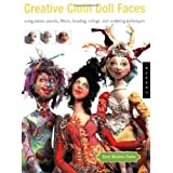 Creative Cloth Doll Faces: Using Paints, Pastels, Fibers, Beading, Collage, and Sculpting Techniques ~ Patti Medaris Culea