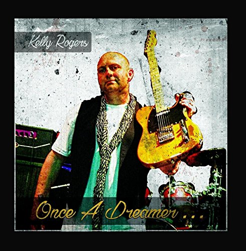 Kelly Rogers - Once a Dreamer...