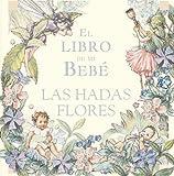El Libro De Mi Bebe/ My Baby's Book (Hadas Flor) (Spanish Edition) (8484412431) by Barker, Cicely Mary