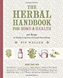 img - for The Herbal Handbook for Home and Health: 501 Recipes for Healthy Living, Green Cleaning, and Natural Beauty by Waller, Pip (2015) Hardcover book / textbook / text book