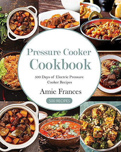 Pressure Cooker: 500 Days of Electric Pressure Cooker Recipes (Pressure Canning For Dummies compare prices)