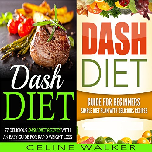 Dash Diet: 77+ Delicious Recipes with a Simple Diet Plan: 2 in 1 Bundle by Celine Walker