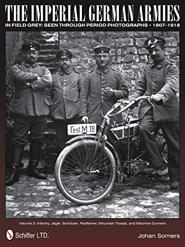 The Imperial German Armies in Field Grey Seen Through Period Photographs • 1907-1918: Volume 2: Infantry, Jager, Schutzen, Radfahrer, Mountain Troops, and Machine Gunners (Imperial Gunner Helmet compare prices)