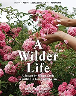 Book Cover: A Wilder Life: A Season-by-Season Guide to Getting in Touch with Nature