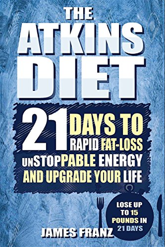 Atkins Diet: 21 Days To Rapid Fat Loss, Unstoppable Energy And Upgrade Your Life by James Franz ebook deal