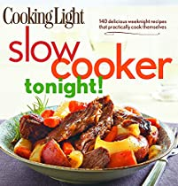 Cooking Light Slow-cooker Tonight!: 140 Delicious Weeknight Recipes That Practically C