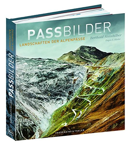 Passbilder: Landschaften der Alpenpässe - Der Bildband mit Fotografien eines World Press Photo Award Preisträgers über Straßen, Pilgerpfade, Tunnels und spannenden Texten über Alpenüberquerungen.