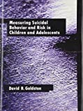 img - for Measuring Suicidal Behavior and Risk in Children and Adolescents (Measurement and Instrumentation in Psychology) by David B., Ph.D. Goldston (2003-05-31) book / textbook / text book