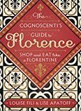 The Cognoscenti's Guide to Florence: Shop and Eat like a Florentine
