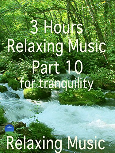 Relaxing Music 3 Hours, Part 10, for tranquility