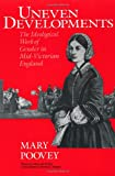 Uneven Developments: The Ideological Work of Gender in Mid-Victorian England (Women in Culture and Society)