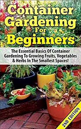 Container gardening for beginners 2nd edition the essential basics of container gardening to - Container gardening for beginners practical tips ...