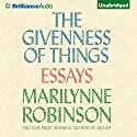 The Givenness of Things: Essays Audiobook by Marilynne Robinson Narrated by Coleen Marlo