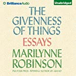 The Givenness of Things: Essays | Marilynne Robinson