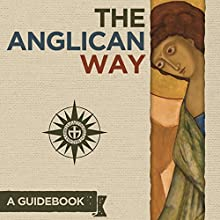 The Anglican Way: A Guidebook (       UNABRIDGED) by Thomas McKenzie Narrated by Thomas McKenzie