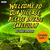Welcome to Our Village, Please Invade Carefully: Series 1 | [Eddie Robson]