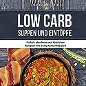 Low Carb Suppen und Eintöpfe: Einfach abnehmen mit köstlichen Rezepten mit wenig Kohlenhydraten Hörbuch von  Low Carb Guides Gesprochen von: Elke Winkler