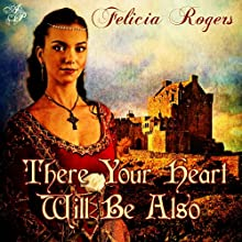 There Your Heart Will Be Also Audiobook by Felicia Rogers Narrated by Peter Batchelor