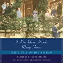 I Kiss Your Hands Many Times: Hearts, Souls, and Wars in Hungary (       UNABRIDGED) by Marianne Szegedy-Maszak Narrated by Marianne Szegedy-Maszak
