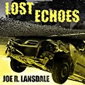 Lost Echoes: A Novel (       UNABRIDGED) by Joe R. Lansdale Narrated by Eric G. Dove