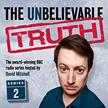 The Unbelievable Truth, Series 2 Radio/TV Program by Jon Naismith, Graeme Garden Narrated by David Mitchell