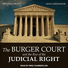 The Burger Court and the Rise of the Judicial Right Audiobook by Michael J. Graetz, Linda Greenhouse Narrated by Mike Chamberlain