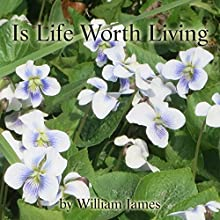 Is Life Worth Living? Audiobook by William James Narrated by Jim Killavey