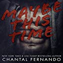 Maybe This Time (       UNABRIDGED) by Chantal Fernando Narrated by Eva Kaminsky