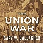 The Union War   Gary W. Gallagher