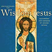 Encountering the Wisdom Jesus: Quickening the Kingdom of Heaven Within | [Cynthia Bourgeault]