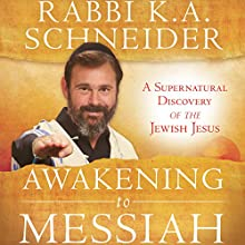 Awakening to Messiah: A Supernatural Discovery of the Jewish Jesus | Livre audio Auteur(s) : Rabbi K.A. Schneider Narrateur(s) : Tim Côté