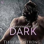 Surrender the Dark: Dark, Book 1 | Tibby Armstrong